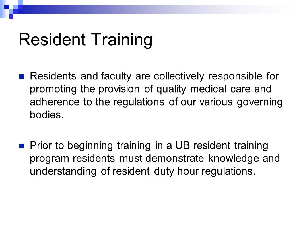 Resident Training Residents and faculty are collectively responsible for promoting the provision of quality medical care and adherence to the regulations of our various governing bodies.