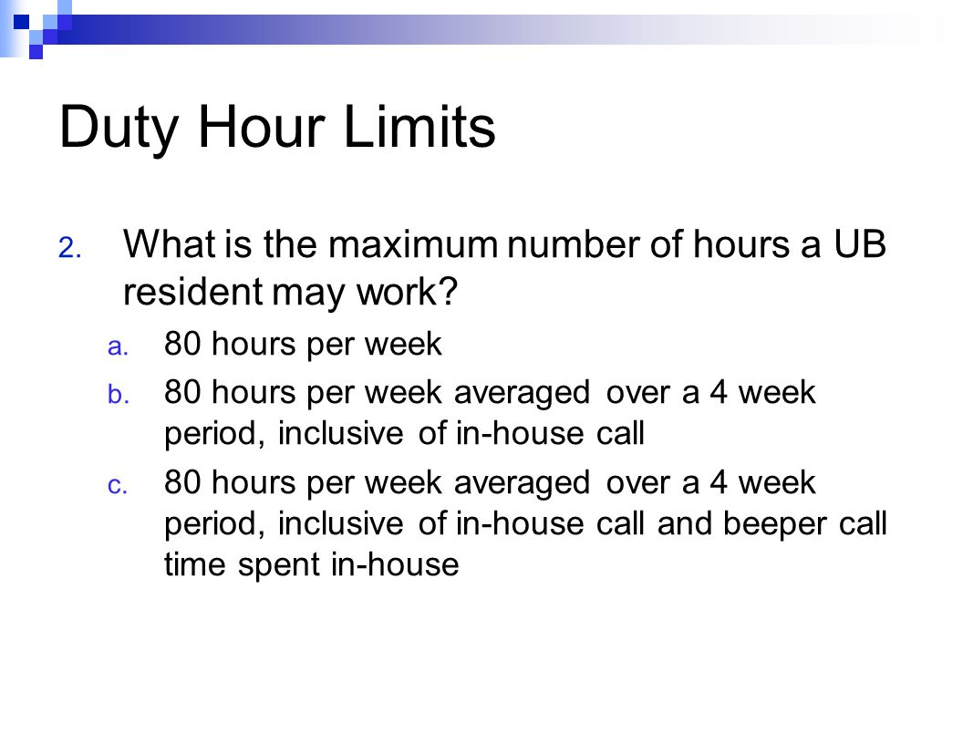 Duty Hour Limits 2. What is the maximum number of hours a UB resident may work.