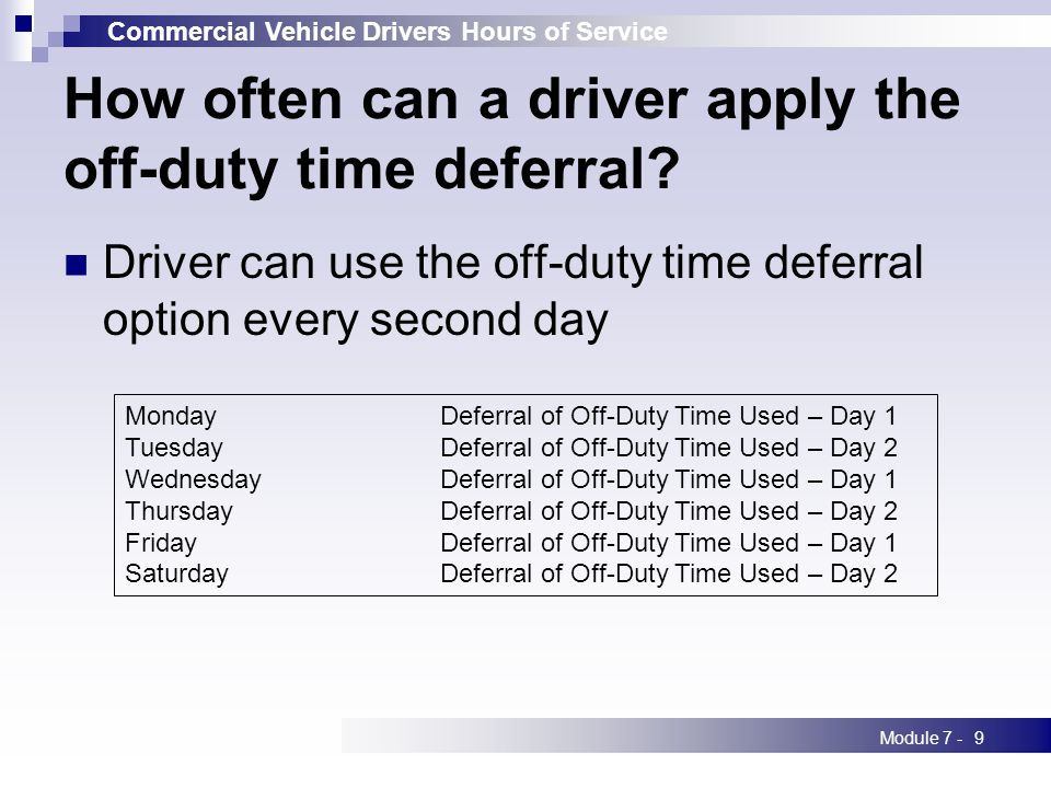 Commercial Vehicle Drivers Hours of Service Module 7 -9 How often can a driver apply the off-duty time deferral.