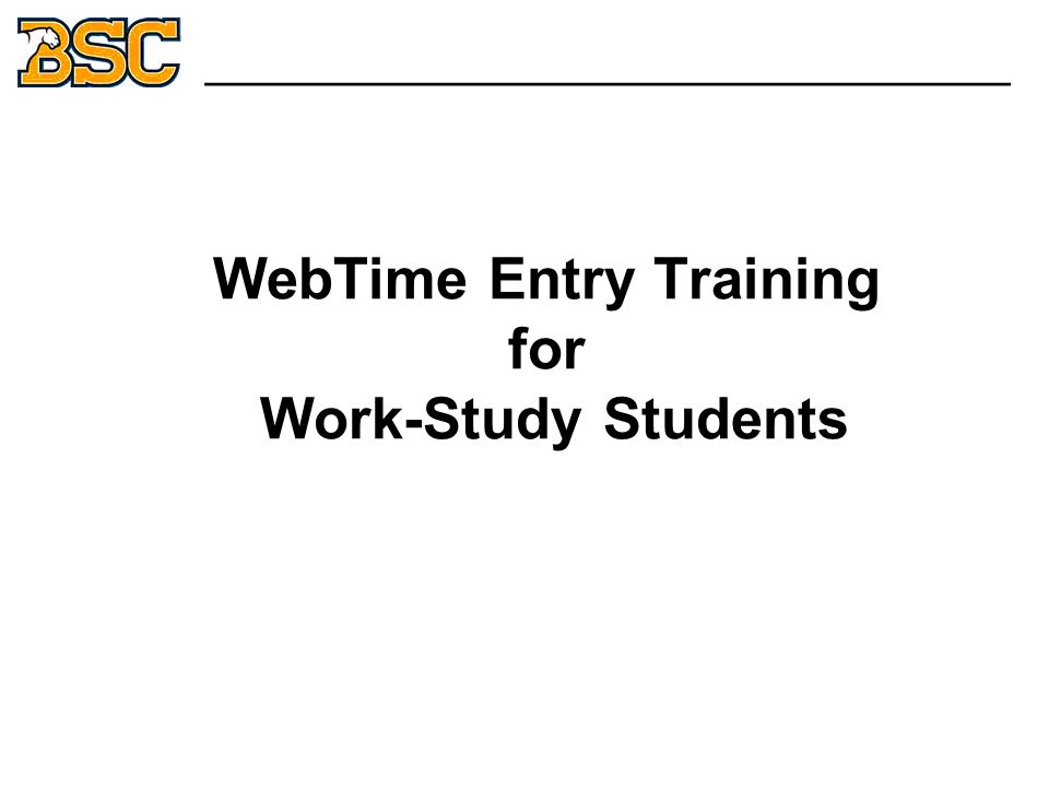 WebTime Entry Training for Work-Study Students _______________________________
