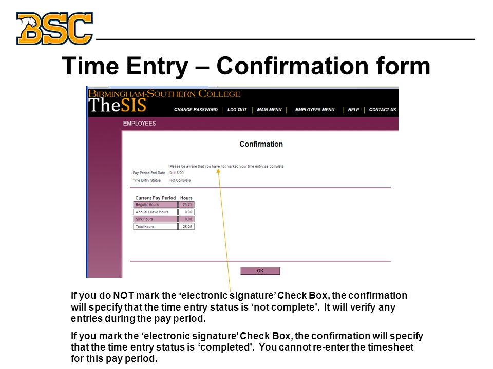Time Entry – Confirmation form If you do NOT mark the 'electronic signature' Check Box, the confirmation will specify that the time entry status is 'not complete'.