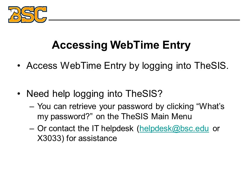 Accessing WebTime Entry _______________________________ Access WebTime Entry by logging into TheSIS.