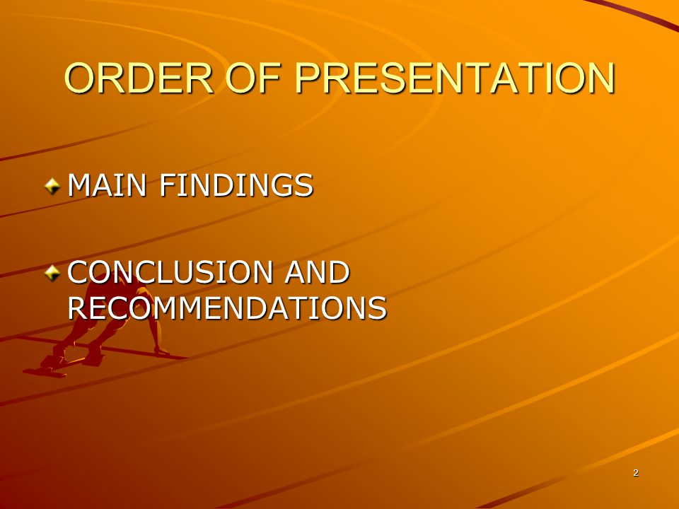 ORDER OF PRESENTATION MAIN FINDINGS CONCLUSION AND RECOMMENDATIONS 2