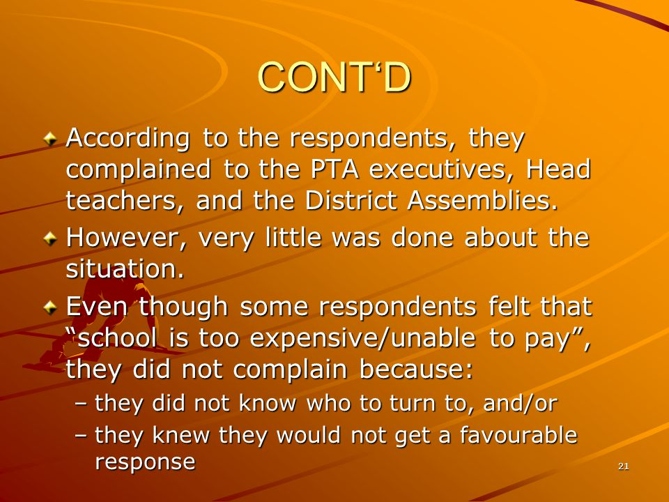 CONT'D According to the respondents, they complained to the PTA executives, Head teachers, and the District Assemblies.