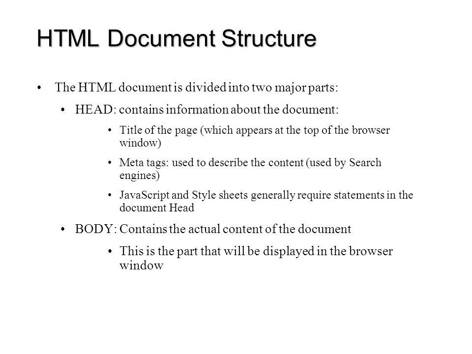 HTML Document Structure HTML Document contains Text (content of the page) HTML uses the following file extensions or suffix:.HTML or.HTM Embedded tags: provides instruction for the structure, and appearance of the content