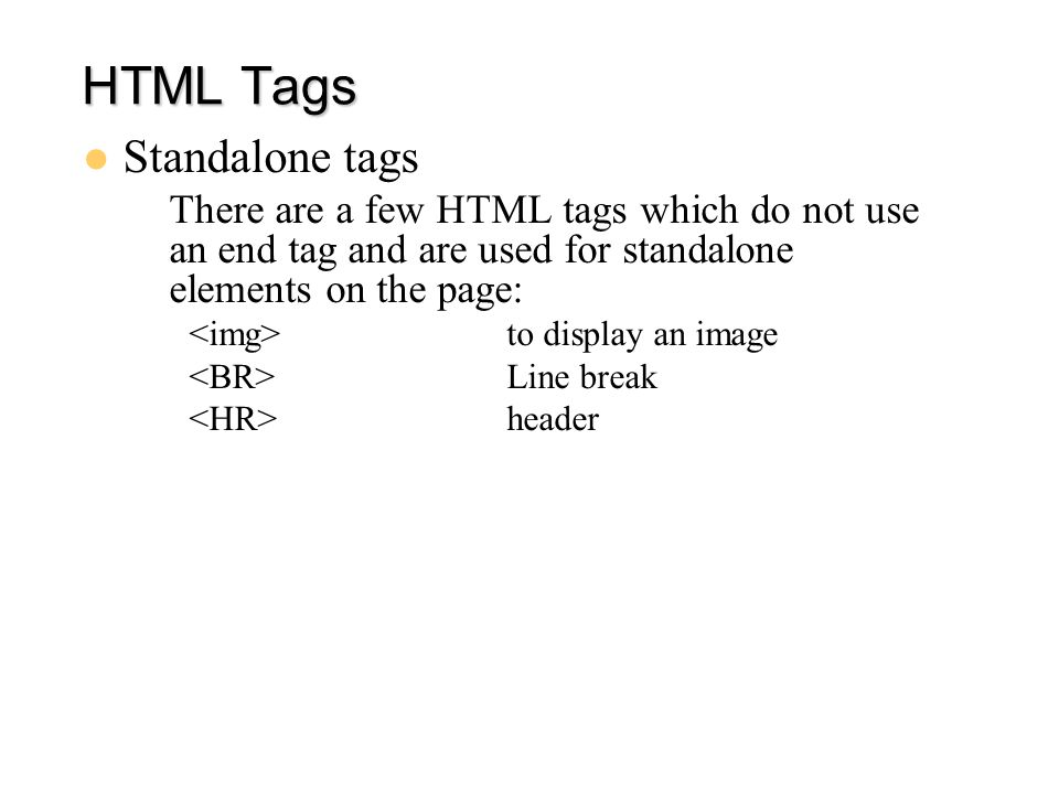 Basic Syntax  Most (but not all!) HTML tags have a start tag and an end tag:  Hello, world.