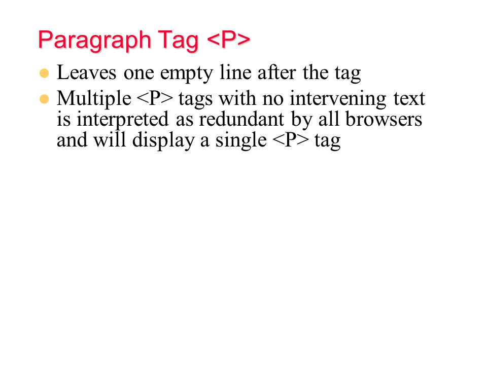 v. Tags v. Tags  : Break  : Paragraph tag. Creates more space than a BR tag.