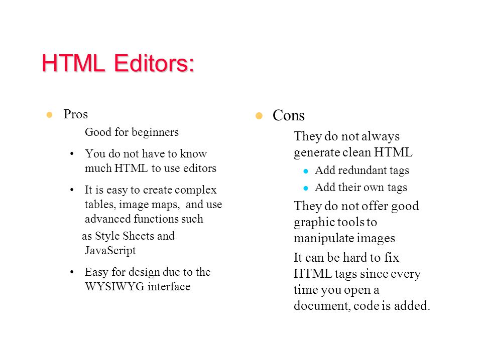 HTML Editors HTML editors are called WYSIWYG What You See Is What You Get.