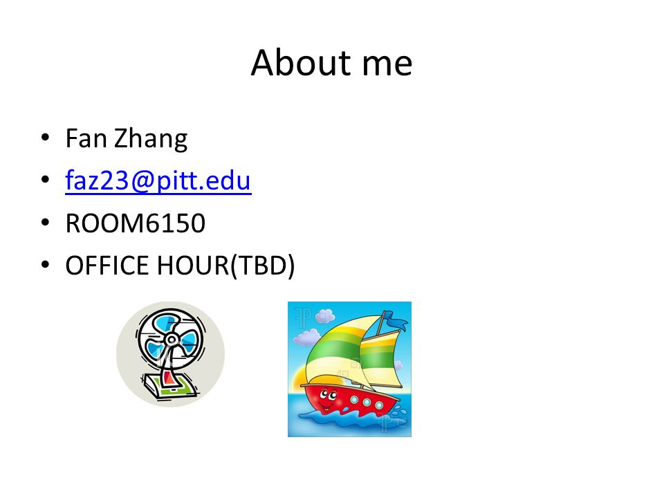 About me Fan Zhang faz23@pitt.edu ROOM6150 OFFICE HOUR(TBD)
