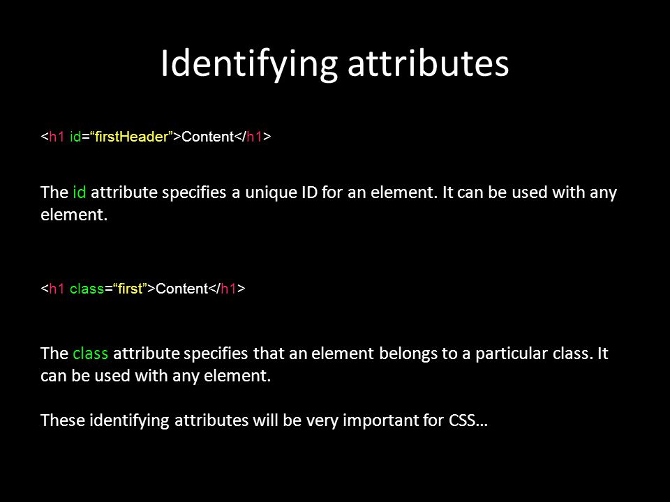 Identifying attributes Content The id attribute specifies a unique ID for an element.