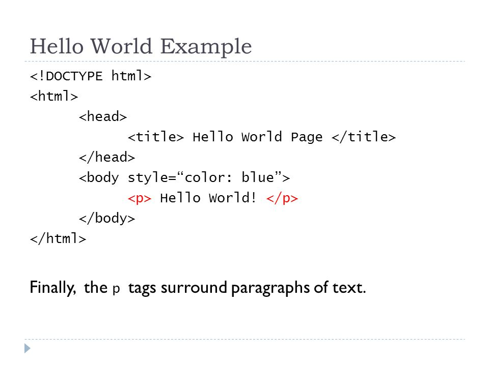 Hello World Example Hello World Page Hello World! Finally, the p tags surround paragraphs of text.