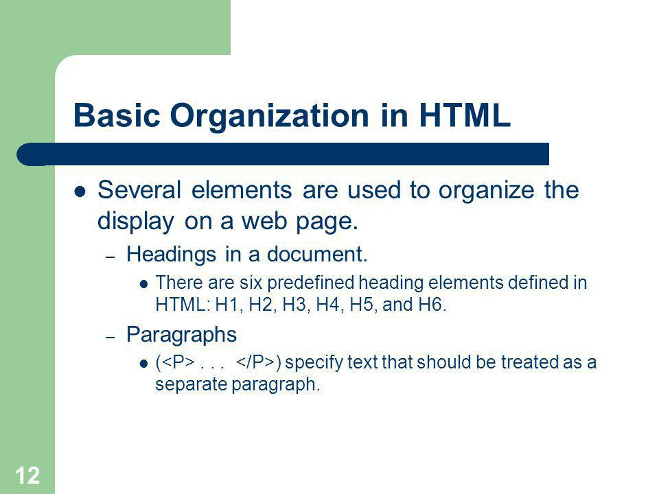12 Basic Organization in HTML Several elements are used to organize the display on a web page.