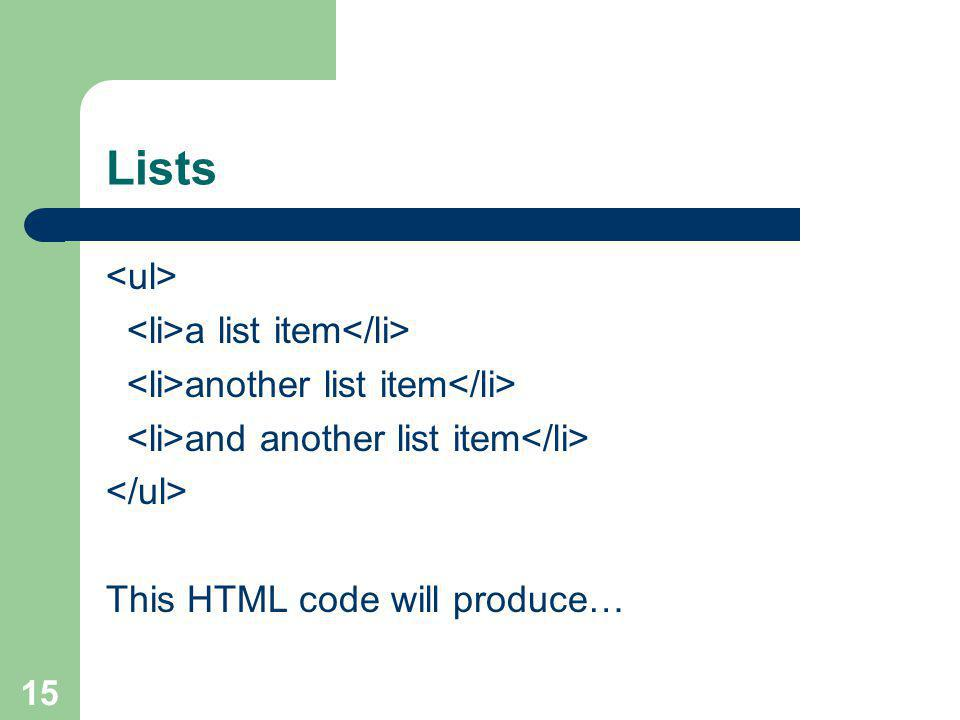 15 Lists a list item another list item and another list item This HTML code will produce…