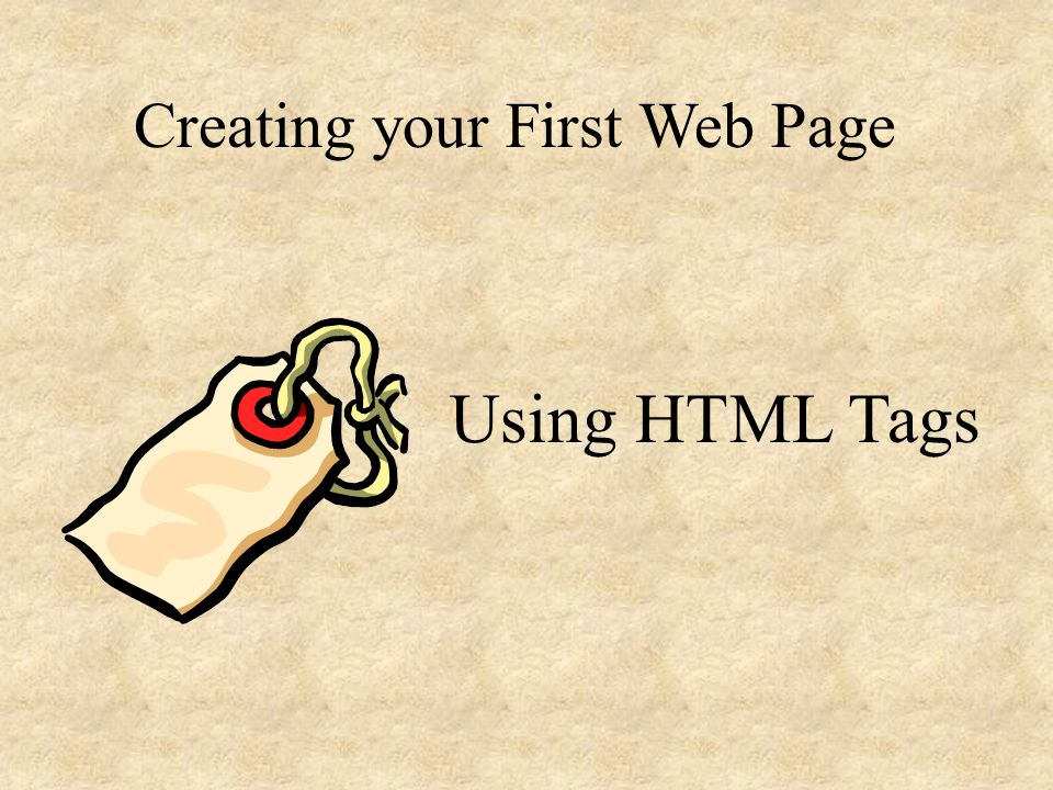 Creating your First Web Page Using HTML Tags