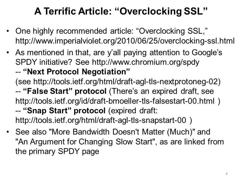 A Terrific Article: Overclocking SSL One highly recommended article: Overclocking SSL, http://www.imperialviolet.org/2010/06/25/overclocking-ssl.html As mentioned in that, are y'all paying attention to Google's SPDY initiative.