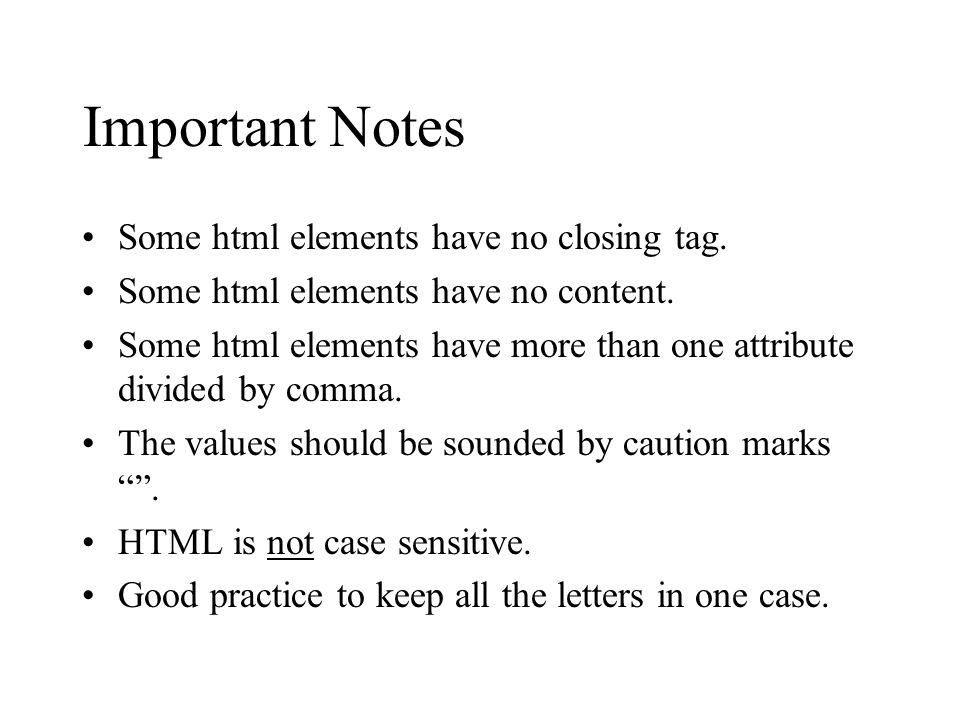 Important Notes Some html elements have no closing tag.