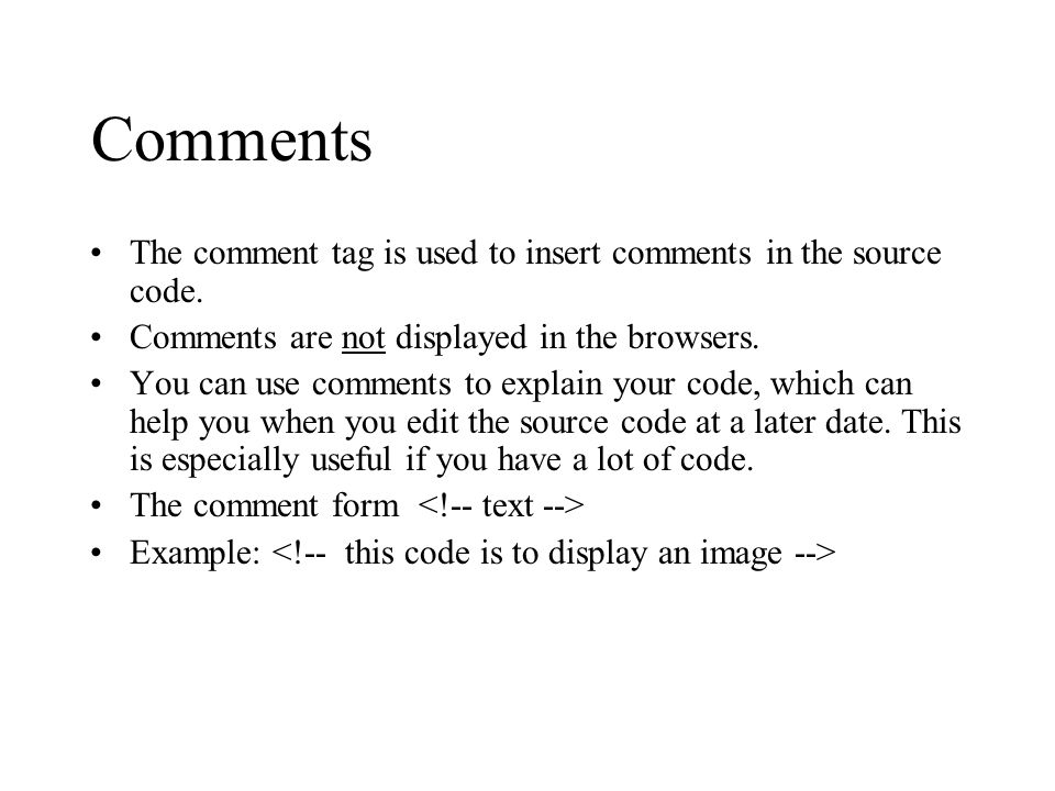 Comments The comment tag is used to insert comments in the source code.