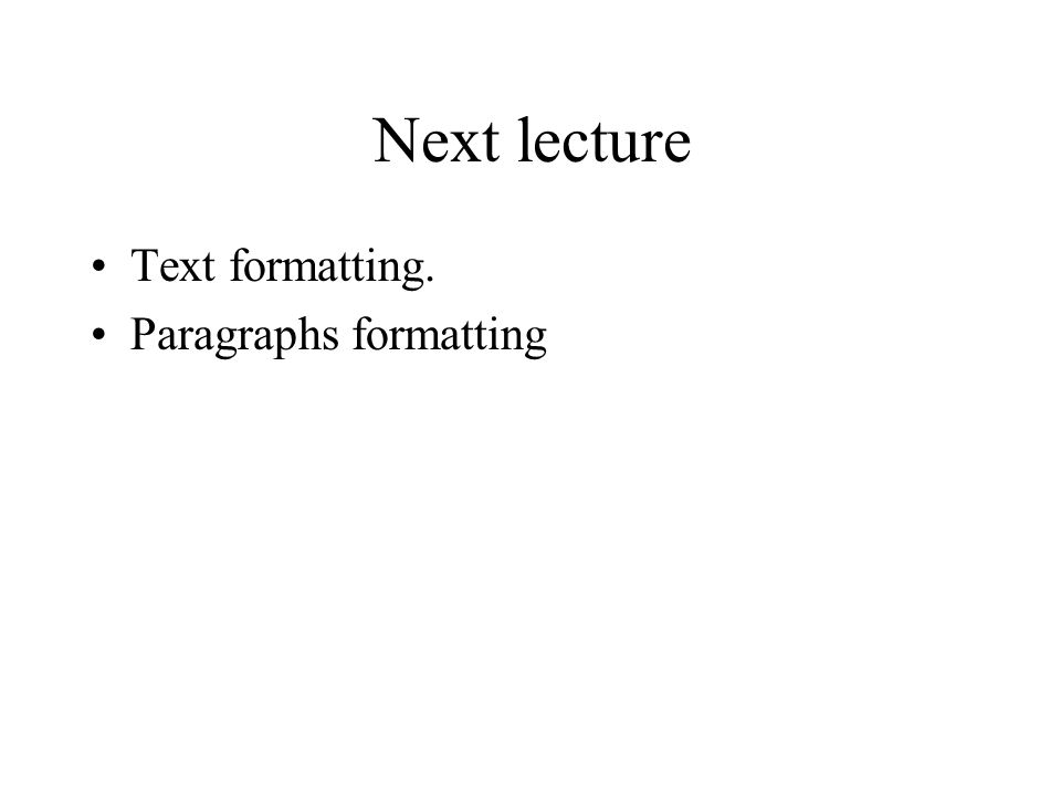 Next lecture Text formatting. Paragraphs formatting