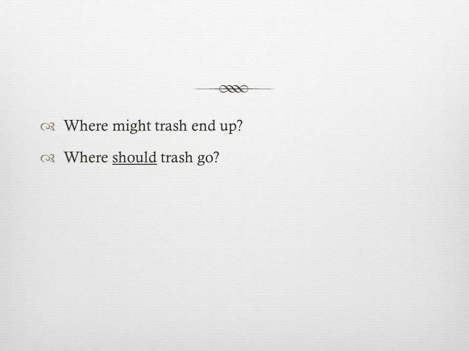  Where might trash end up  Where should trash go