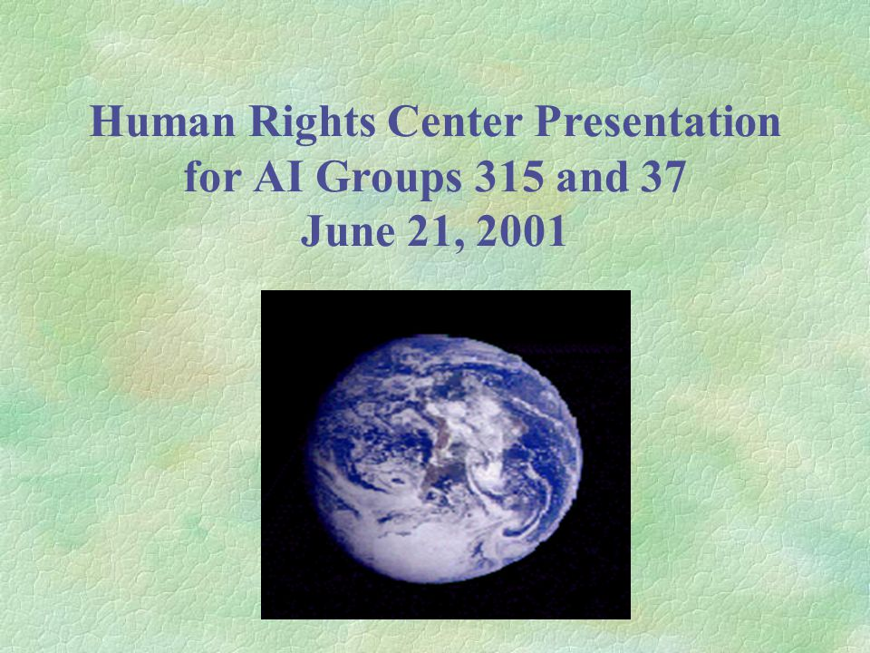 Human Rights Center Presentation for AI Groups 315 and 37 June 21, 2001