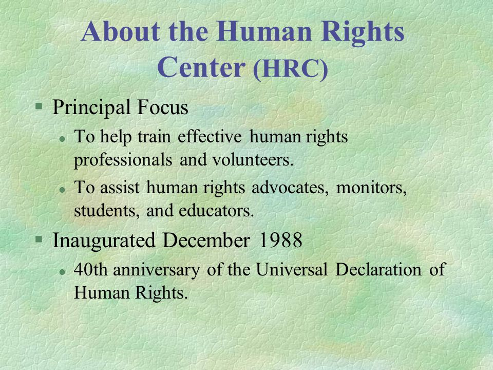 About the Human Rights Center (HRC) §Principal Focus l To help train effective human rights professionals and volunteers.
