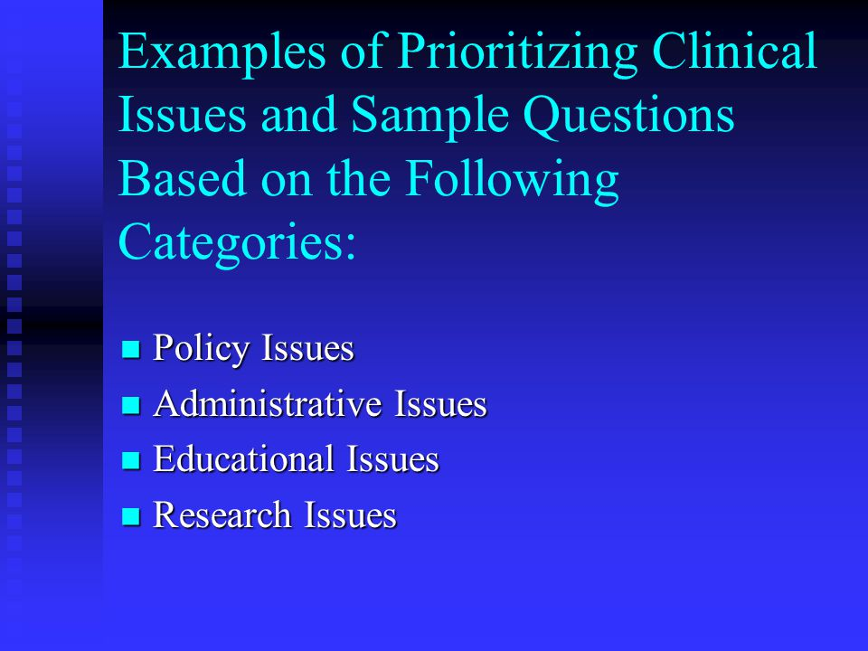 Prioritize Ideas and Questions Once questions of high clinical importance are identified, they need to be further evaluated based on high clinical importance.