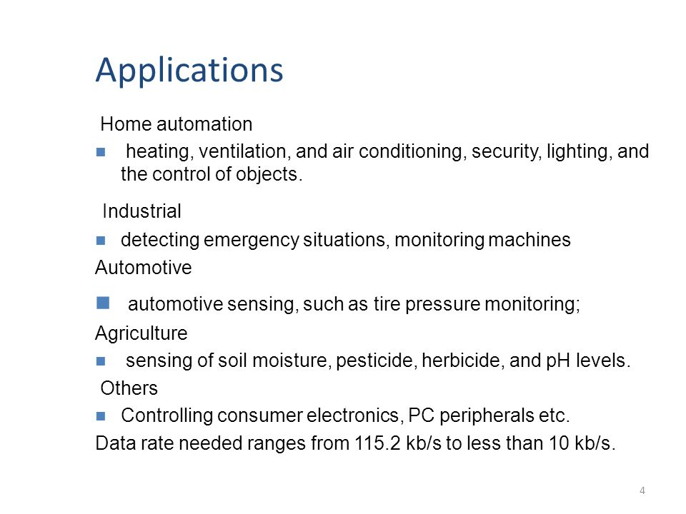 Applications Home automation heating, ventilation, and air conditioning, security, lighting, and the control of objects.