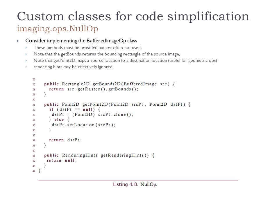 Custom classes for code simplification imaging.ops.NullOp  Consider implementing the BufferedImageOp class  These methods must be provided but are often not used.