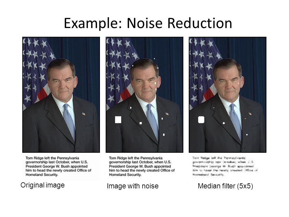Example: Noise Reduction Original image Image with noiseMedian filter (5x5)