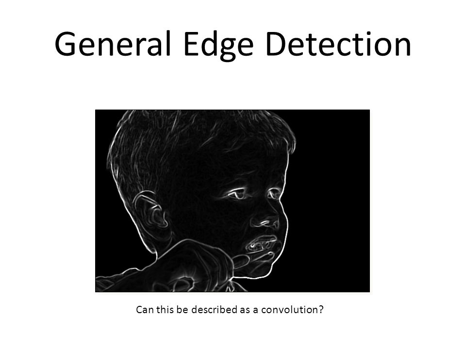 General Edge Detection Can this be described as a convolution