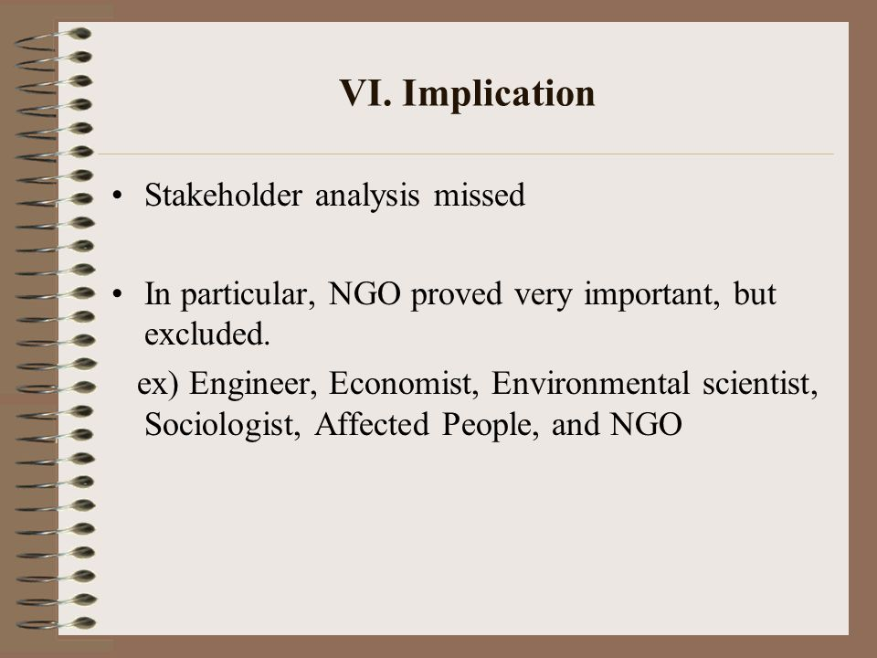 VI. Implication Stakeholder analysis missed In particular, NGO proved very important, but excluded.