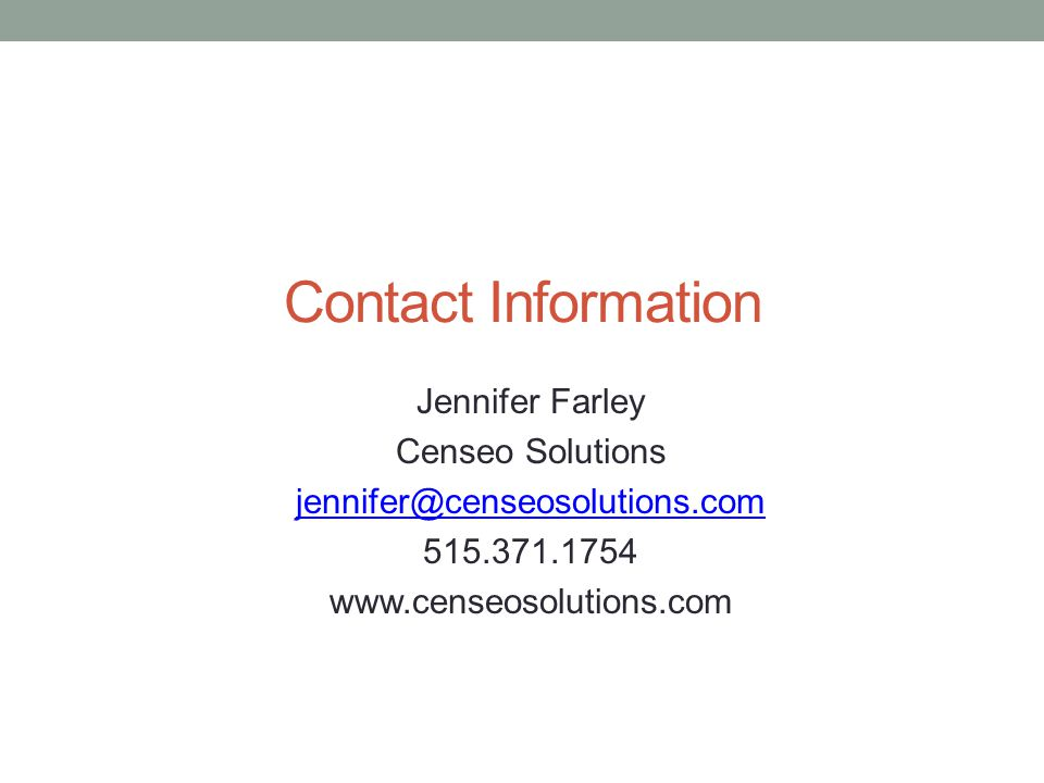 Contact Information Jennifer Farley Censeo Solutions jennifer@censeosolutions.com 515.371.1754 www.censeosolutions.com