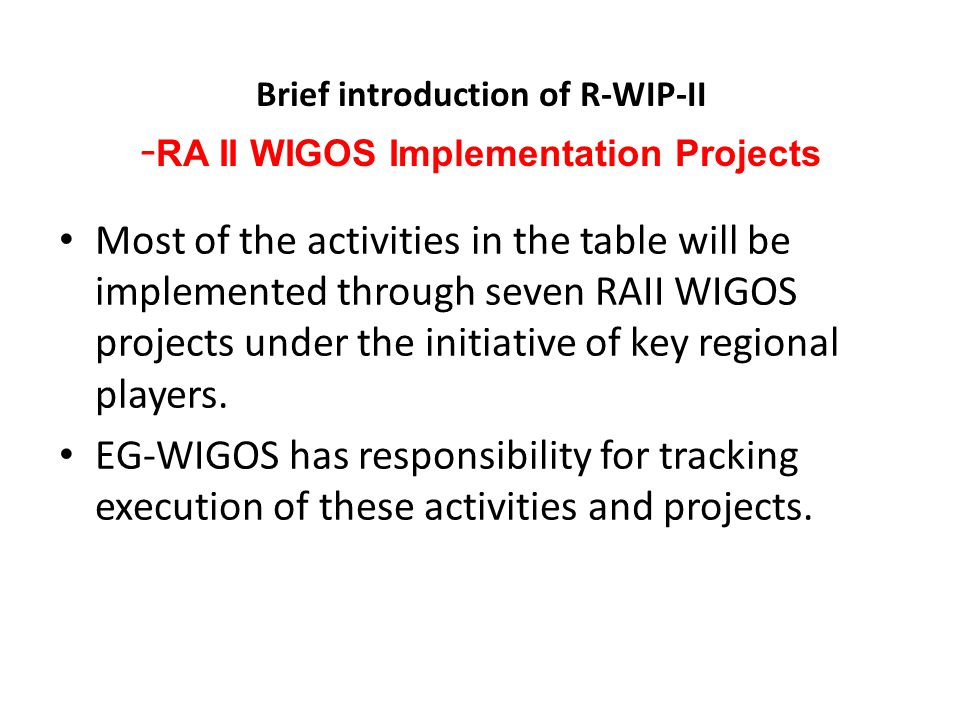 Brief introduction of R-WIP-II - RA II WIGOS Implementation Projects Most of the activities in the table will be implemented through seven RAII WIGOS projects under the initiative of key regional players.