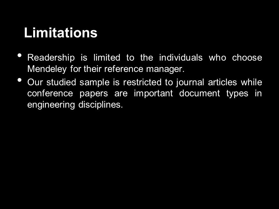 Limitations Readership is limited to the individuals who choose Mendeley for their reference manager.