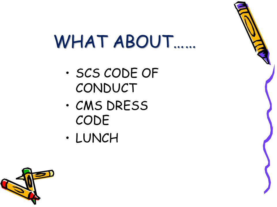 WHAT ABOUT…… SCS CODE OF CONDUCT CMS DRESS CODE LUNCH