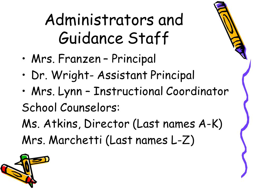 Administrators and Guidance Staff Mrs. Franzen – Principal Dr.