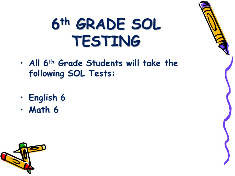 6 th GRADE SOL TESTING All 6 th Grade Students will take the following SOL Tests: English 6 Math 6