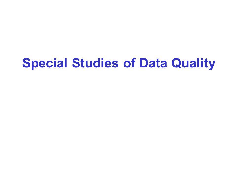 Special Studies of Data Quality