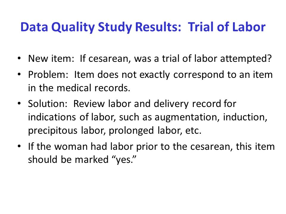 Data Quality Study Results: Trial of Labor New item: If cesarean, was a trial of labor attempted.