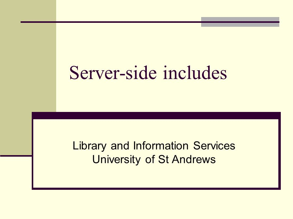 Server-side includes Library and Information Services University of St Andrews