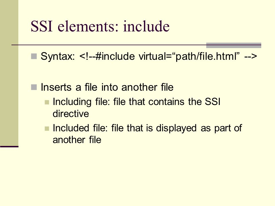 SSI elements: include Syntax: Inserts a file into another file Including file: file that contains the SSI directive Included file: file that is displayed as part of another file