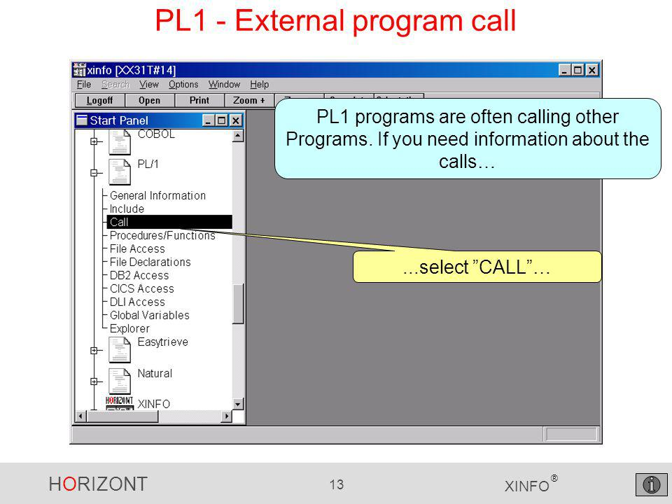 HORIZONT 13 XINFO ® PL1 - External program call...select CALL … PL1 programs are often calling other Programs.