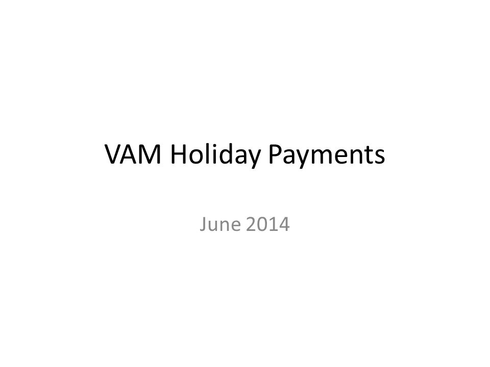 VAM Holiday Payments June 2014