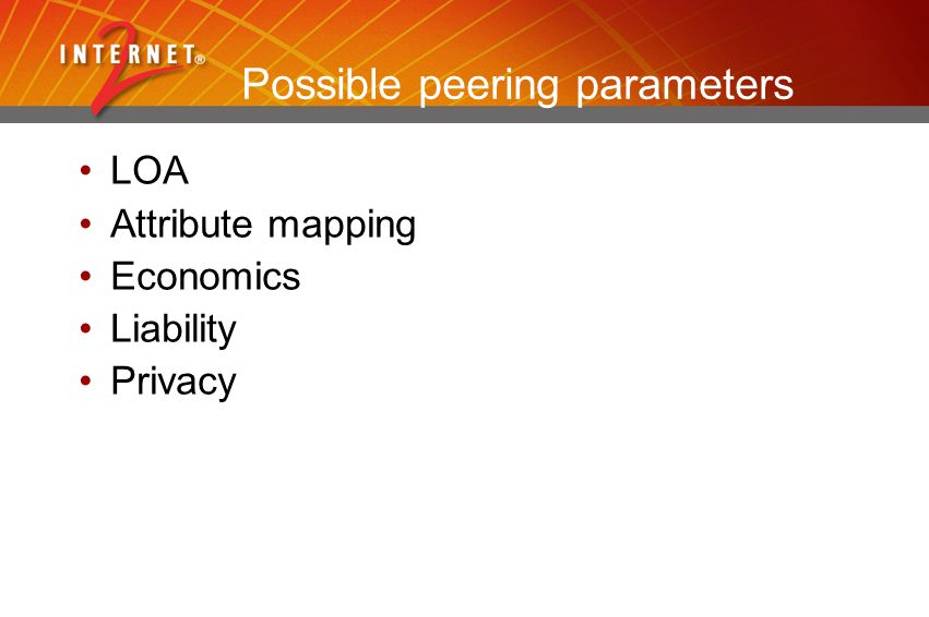 Possible peering parameters LOA Attribute mapping Economics Liability Privacy