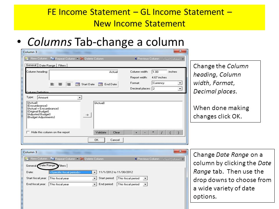 FE Income Statement – GL Income Statement – New Income Statement Columns Tab-change a column Change the Column heading, Column width, Format, Decimal places.