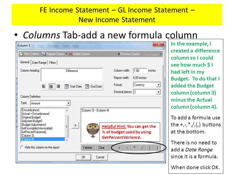 FE Income Statement – GL Income Statement – New Income Statement Columns Tab-add a new formula column In the example, I created a difference column so I could see how much $ I had left in my Budget.