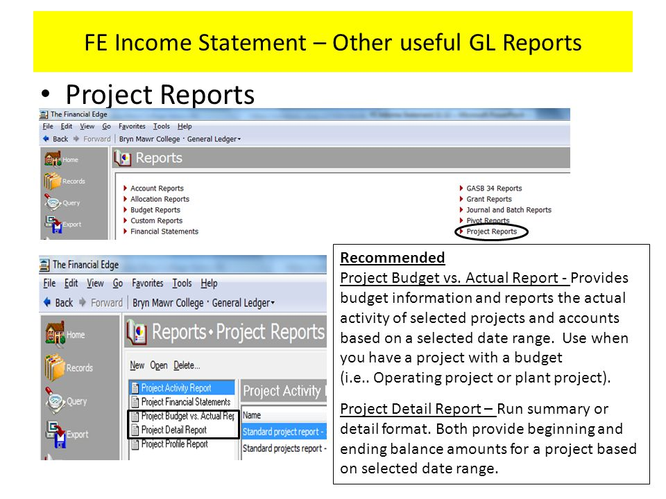 FE Income Statement – Other useful GL Reports Project Reports Recommended Project Budget vs.