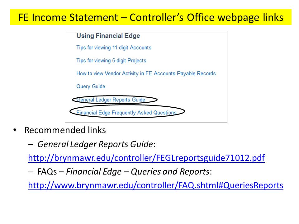 FE Income Statement – Controller's Office webpage links Recommended links – General Ledger Reports Guide:   – FAQs – Financial Edge – Queries and Reports: