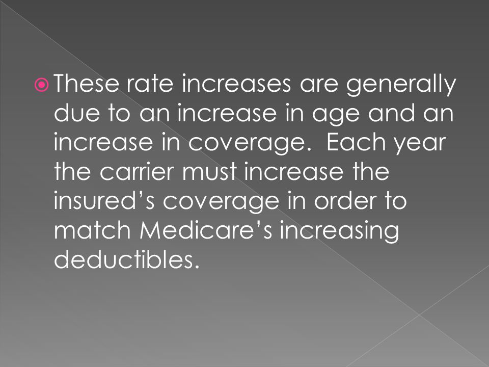  These rate increases are generally due to an increase in age and an increase in coverage.
