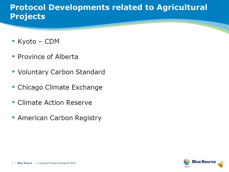 Agricultural Project Types Continued… Changes in carbon stocks attributed to land use change and forestry activities, including— –management of peatland or wetland; –conservation of grassland and forested land; –improved forest management, including accounting for carbon stored in wood products; –reduced deforestation or avoided forest conversion; –urban tree-planting and maintenance; –agroforestry; and –adaptation of plant traits or new technologies that increase sequestration by forests.